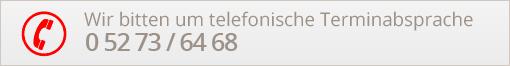 Ihre telefonische Terminvereinbarung 0 52 73 / 64 68